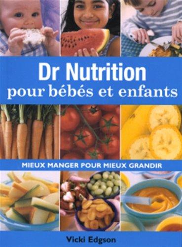 Dr nutrition pour bébés et enfants : Mieux manger pour mieux grandir par