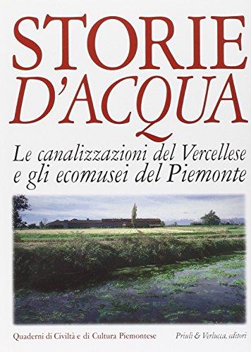 Storie d'acqua. Le canalizzazioni del vercellese e gli ecomusei del Piemonte (Quaderni di civiltà e cultura piemontese)