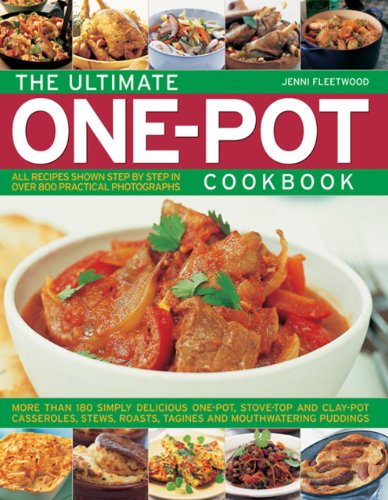 The Ultimate One-pot Cookbook: More Than 180 Simply Delicious One-pot, Stove-top and Clay-pot Casseroles, Stews, Roasts, Tangines and Mouthwatering Puddings (Pot Kaffee Top)