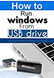 Live USB : How to run windows off of a USB drive (English Edition)