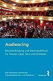 Image de Audiencing: Besucherbindung und Stammpublikum für Theater, Oper, Tanz und Orchester. Mit
