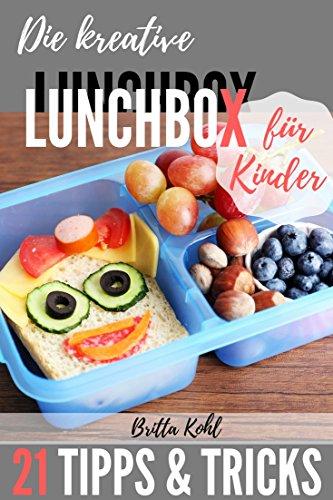 Kinder & Essen: Die kreative Lunchbox für Kinder - so gestalten Sie das Pausenbrot für Ihr Kind: 21 Tipps und Tricks, wie die Kinder die Vesperbox garantiert leer essen (Für Kleinkinder Lunch-boxen)