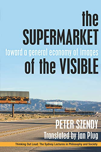 The Supermarket of the Visible: Toward a General Economy of Images (Thinking Out Loud) (English Edition)