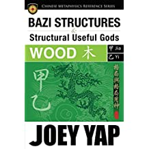 BaZi Structures and Structural Useful Gods - Wood (English Edition)