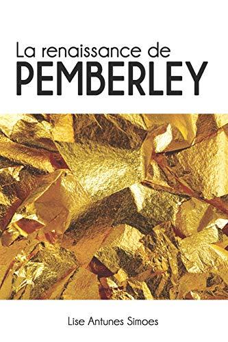 La renaissance de Pemberley: Une suite d'Orgueil et préjugés, de Jane Austen par Lise Antunes Simoes