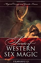 Secrets of Western Sex Magic: Magical Energy and Gnostic Trance (Llewellyn's Tantra & Sexual Arts)