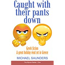 Caught with their pants down: Living the dream in Greece. Greece fiction. Great holiday read set in Greece (The Mynos Series Book 1)