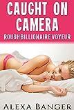 Caught On Camera (Rough Billionaire Voyeur) (English Edition)