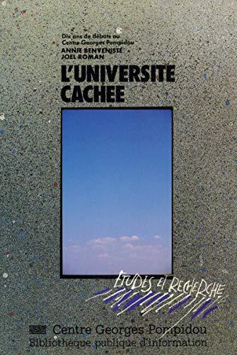 Couverture du livre L'université cachée: Dix ans de débats au Centre Georges Pompidou (Études et recherche)