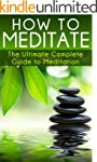 How to Meditate: The Ultimate Complet...