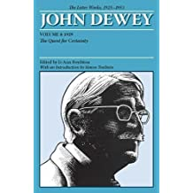 The Later Works of John Dewey, Volume 4, 1925-1953: 1929: The Quest for Certainty: The Later Works, 1925-1953: 1929 v. 4 (Collected Works of John Dewey)
