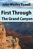 First Through The Grand Canyon: Being The Record of The Pioneer Exploration Of The Colorado River In 1869-70 (English Edition)