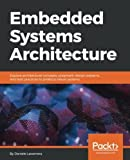 #5: Embedded Systems Architecture: Explore architectural concepts, pragmatic design patterns, and best practices to produce robust systems