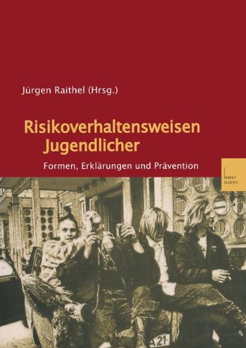 Risikoverhaltensweisen Jugendlicher: Formen, Erklärungen und Prävention (German Edition)
