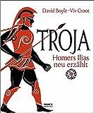 Troja - Homers Ilias neu erzählt - David Boyle, Viv Croot