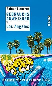 Gebrauchsanweisung für Los Angeles: Mit einem Vorwort von Cornelia Funke von [Strecker, Rainer]