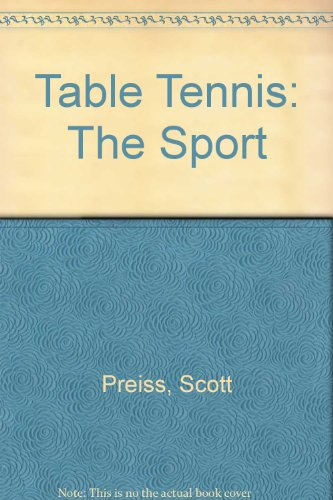 Table Tennis: The Sport por Scott Preiss