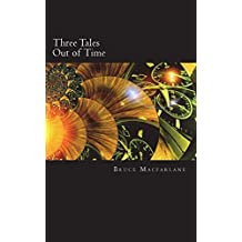 Three Tales Out of Time: Volume 3 (Time Travel Diaries of James Urquhart and Elizabeth Bicester)