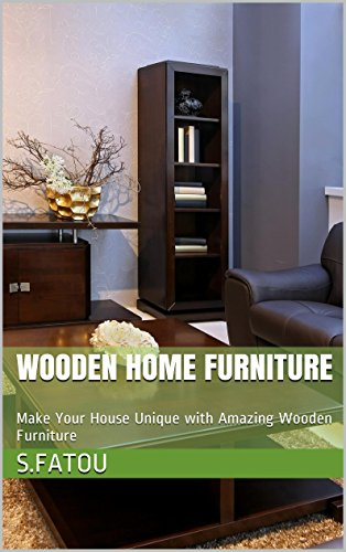 Wooden home furniture: Make Your House Unique with Amazing Wooden Furniture (English Edition)