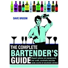 The Complete Bartender's Guide: Expert Advice on Equipment, Bar Craft, Cocktails and the Wide World of Alcoholic Drinks by Dave Broom (2011-08-01)