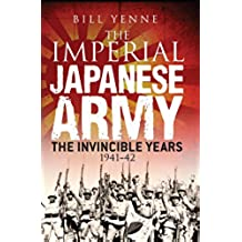 The Imperial Japanese Army: The Invincible Years 1941–42