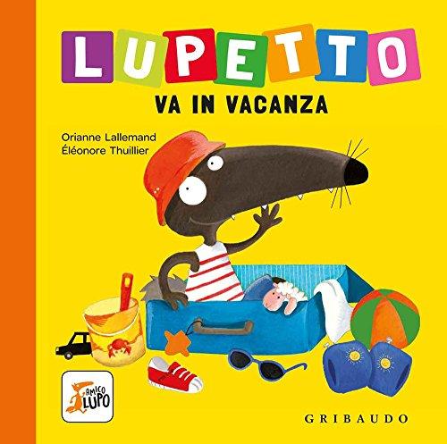 Lupetto va in vacanza. Amico lupo. Ediz. a colori por Orianne Lallemand