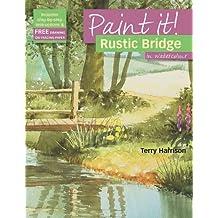 Rustic Bridge in Watercolour (Paint It!) by Terry Harrison (2010-04-01)