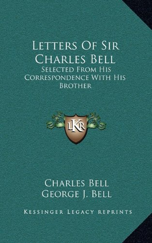 Letters of Sir Charles Bell: Selected from His Correspondence with His Brother