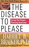 The Disease to Please: Curing the People-Pleasing Syndrome (English Edition)
