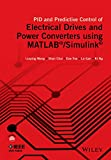 PID and Predictive Control of Electrical Drives and Power Converters using MATLAB / Simulink (Wiley - IEEE)