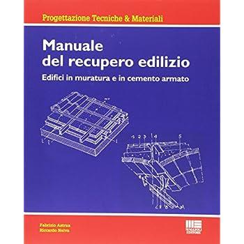 Manuale Del Recupero Edilizio. Edifici In Muratura E In Cemento Armato