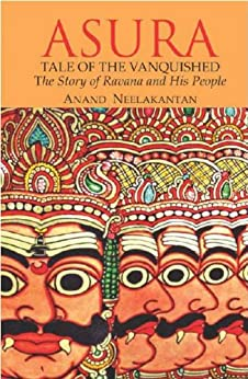 ASURA: Tale Of The Vanquished by [Neelakantan, Anand]