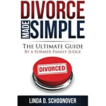 DivorceMadeSimple: The Ultimate Guide by a Former Family Judge: Volume 1