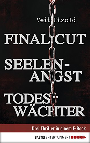 Final Cut, Seelenangst, Todeswächter: Drei Thriller in einem E-Book