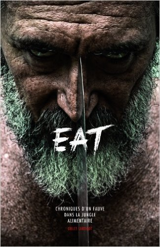 EAT : Chroniques d'un fauve dans la jungle alimentaire de Gilles Lartigot ( 1 novembre 2013 )
