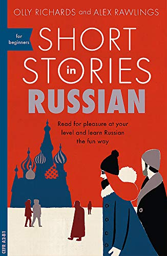 Short Stories in Russian for Beginners: Read for pleasure at your level, expand your vocabulary and learn Russian the fun way! (Foreign Language Graded Reader Series)