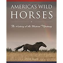 America's Wild Horses: The History of the Western Mustang (English Edition)