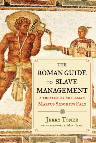 the-roman-guide-to-slave-management-a-treatise-by-nobleman-marcus-sidonius-falx