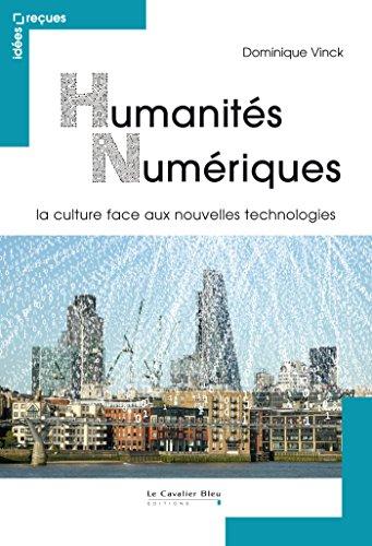 Humanités numériques: la culture face aux nouvelles technologies (Idées reçues) par Dominique Vinck