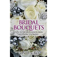 Bridal Bouquets: Tips to Design Your Own