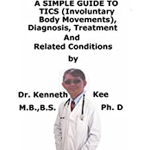 A  Simple  Guide  To  Tics (Involuntary Body Movements),  Diagnosis, Treatment  And  Related Conditions