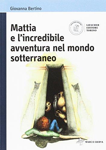 Mattia e l'incredibile avventura nel mondo sotterraneo. Per la Scuola media. Con espansione online: 1