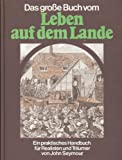 John Seymour's: Leben auf dem Lande. Ein praktisches Handbuch für Realisten und Träumer