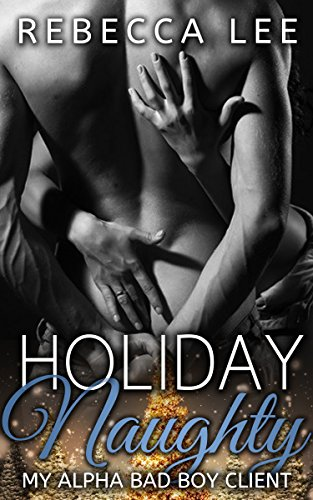Holiday Naughty, My Alpha Bad Boy Client