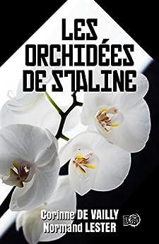 Les Orchidées de Staline par [Lester, Normand, De Vailly, Corinne]