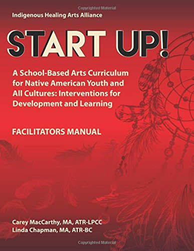 Start UP!: A School-Based Arts Curriculum for Native American Youth and All Cultures: Interventions for Development and Learning