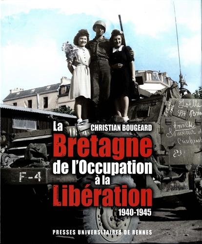 La Bretagne de l'Occupation à la Libération (1940-1945) par Christian Bougeard