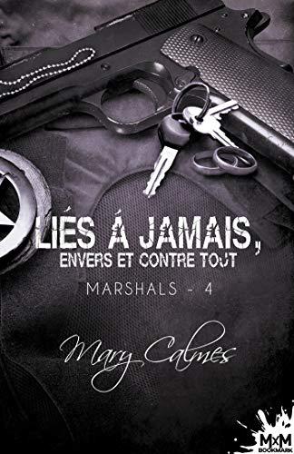 Liés à jamais, envers et contre tout: Marshals, T4 par Mary Calmes