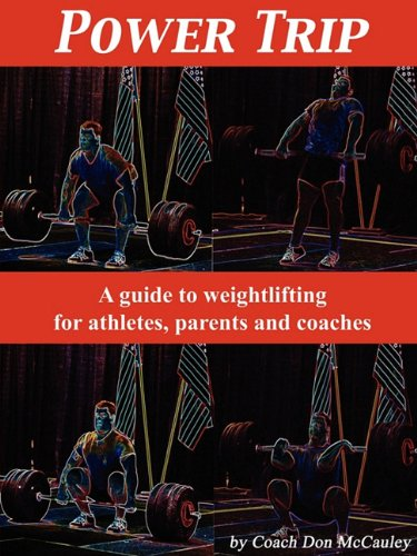 Power Trip: A Guide to Weightlifting for Coaches, Athletes and Parents por Don McCauley