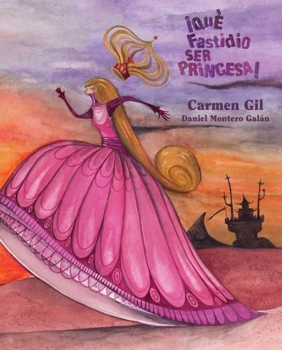 ¡Que fastidio ser princesa! por Carmen Gil